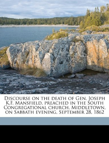 Discourse on the death of Gen. Joseph K.F. Mansfield, preached in the South Congregational church, Middletown, on Sabbath evening, September 28, 1862 PDF