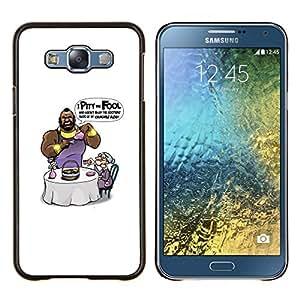 Stuss Case / Funda Carcasa protectora - I Pity The Fool - Mr T - Funny - Samsung Galaxy E7 E700
