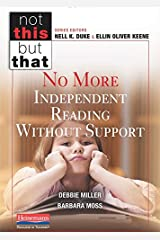 No More Independent Reading Without Support (Not This, but That) Paperback