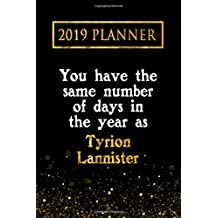 2019 Planner: You Have The Same Number Of Days In The Year As Tyrion Lannister: Tyrion Lannister 2019 Planner