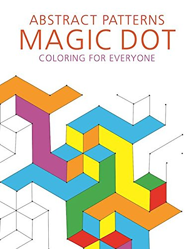 Abstract Patterns: Magic Dot Coloring for Everyone (The Magic Dot Adult Coloring Series)