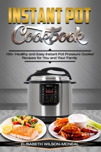 Instant-Pot-Cookbook-130-Healthy-and-Easy-Instant-Pot-Pressure-Cooker-Recipes-for-You-and-Your-Family
