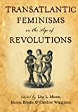 img - for Transatlantic Feminisms in the Age of Revolutions book / textbook / text book