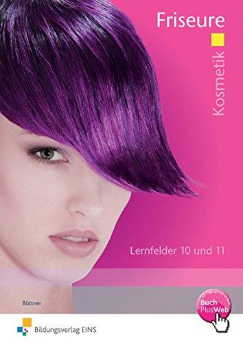 Friseure: Kosmetik Lernfelder 10 und 11: Arbeitsheft