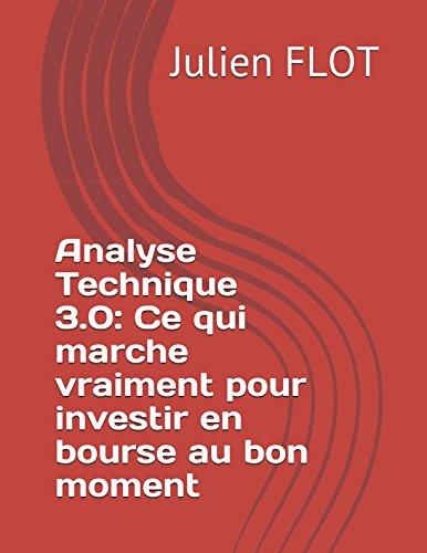 Analyse Technique 3.0: Ce qui marche vraiment pour investir en bourse au bon moment Broché – 3 mars 2018 Julien FLOT Independently published 1980458154
