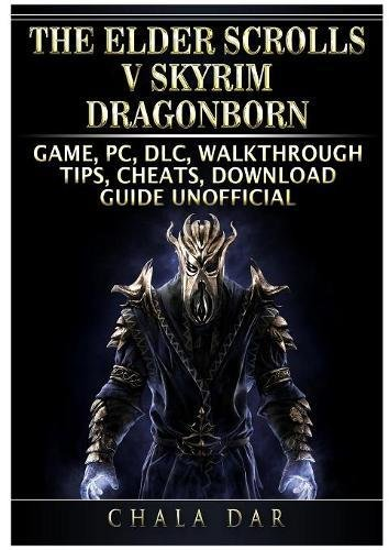 The Elder Scrolls V Skyrim Dragonborn Game, Pc, DLC, Walkthrough, Tips, Cheats, Download Guide Unofficial (The Elder Scrolls V Skyrim Pc Review)