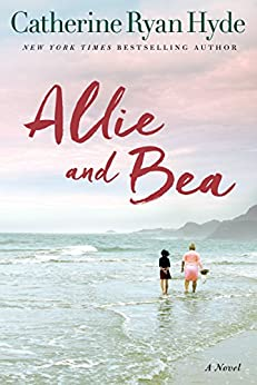 Allie and Bea : A Novel by [Hyde, Catherine Ryan]