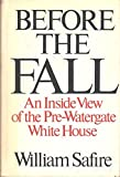 BEFORE THE FALL: An inside view of the pre-Watergate White House 1st edition by Safire, William (1975) Hardcover