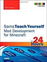 Sams Teach Yourself Mod Development for Minecraft in 24 Hours Front Cover