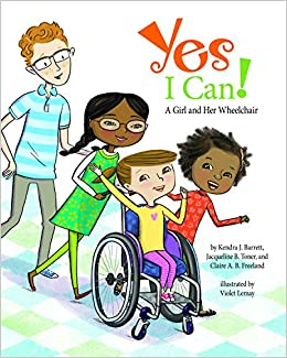 Yes I Can!: A Girl and Her Wheelchair: Kendra J  Barrett, Jacqueline