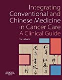 Product review for Integrating Conventional and Chinese Medicine in Cancer Care: A Clinical Guide
