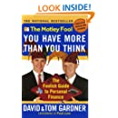 The Motley Fool: You Have More Than You Think - The Foolish Guide to Personal Finance