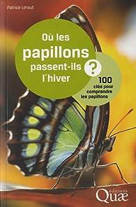 Où les papillons passent-ils l'hiver ? : 100 clés pour comprendre les papillons par Patrice Leraut