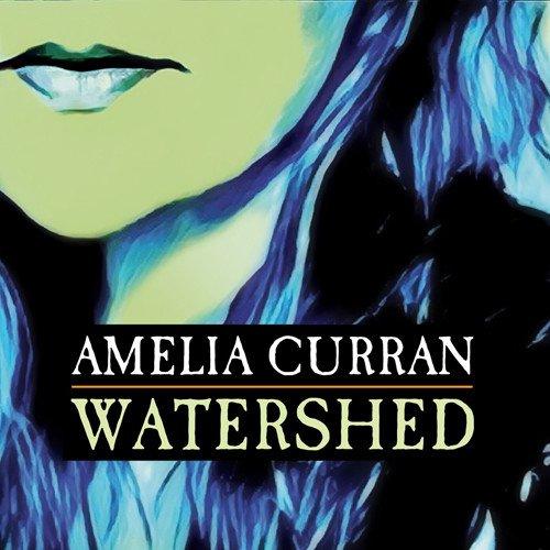 Amelia Curran - Watershed