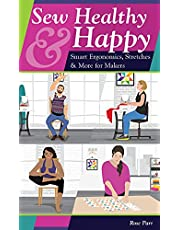 Sew Healthy & Happy: Smart Ergonomics, Stretches & More for Makers
