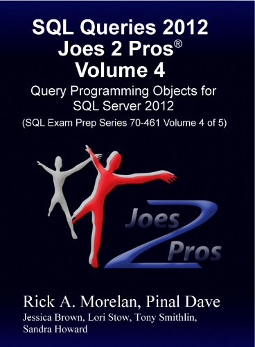 SQL Queries 2012 Joes 2 Pros® Volume 4: Query Programming Objects for SQL Server 2012 (SQL Exam Prep Series 70-461 Volume 4 of 5 Pdf
