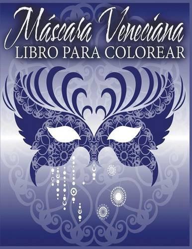 Máscara Veneciana Libro Para Colorear (Spanish Edition)