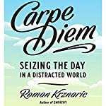 Carpe Diem: Seizing the Day in a Distracted World | Roman Krznaric