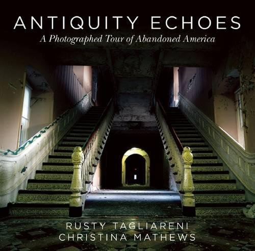 (Antiquity Echoes: A Photographed Tour of Abandoned America)