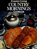 Country Living Country Mornings Cookbook, Country Living Magazine Staff and Lucy Wing, 0688066399
