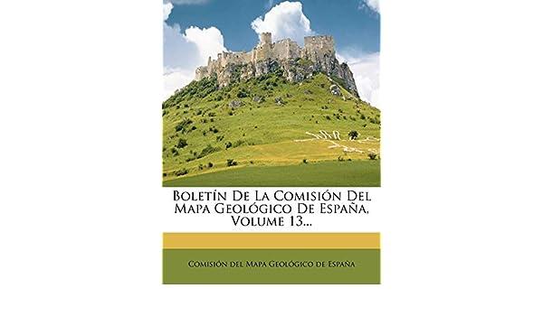 Boletín De La Comisión Del Mapa Geológico De España, Volume 13 ...