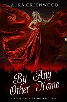 By Any Other Name: A Retelling of Romeo and Juliet by [Greenwood, Laura]