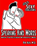 Speaking Kind Words: Improveing Your Relationship with Heartfelt Words