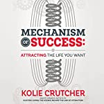 Mechanism of Success: Attracting the Life You Want | Kolie Crutcher