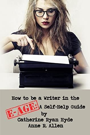 book cover of How To Be A Writer In The E-Age...