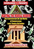 Fighting the Federal Reserve -- the Controversial Life and Works of Congressman, Hon Lewis T. McFadden and Commander X., 1606111035