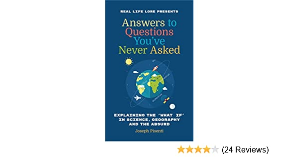 Answers to questions youve never asked explaining the what if in answers to questions youve never asked explaining the what if in science geography and the absurd kindle edition by joseph pisenti fandeluxe Gallery