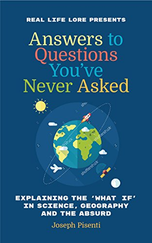Answers to Questions You've Never Asked: Explaining the What If in Science, Geography and the Absurd cover