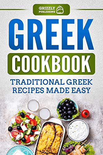 Greek Cookbook: Traditional Greek Recipes Made Easy by Grizzly  Publishing