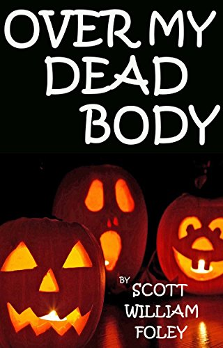 Over My Dead Body by [Foley, Scott William]