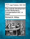 The judicial development of the Workmen's Compensation Act : a Paper, Richard A. Willes, 1240091273
