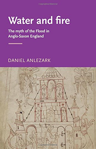 Water and fire: The myth of the flood in Anglo-Saxon England (Manchester Medieval Literature and Culture MUP) by Brand: Manchester University Press
