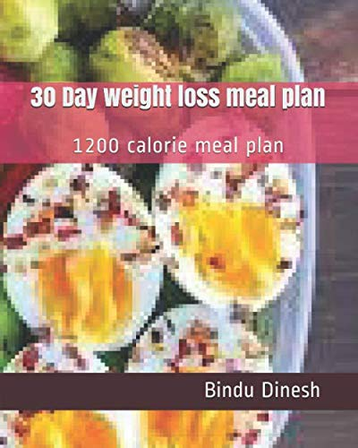 30 Day weight loss meal plan: 1200 calorie meal plan (1200 Calorie A Day Diet Meal Plan)