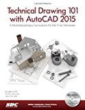 Technical Drawing 101 and AutoCAD 2015, Ramirez, Antonio and Schmidt, Jana, 1585038725