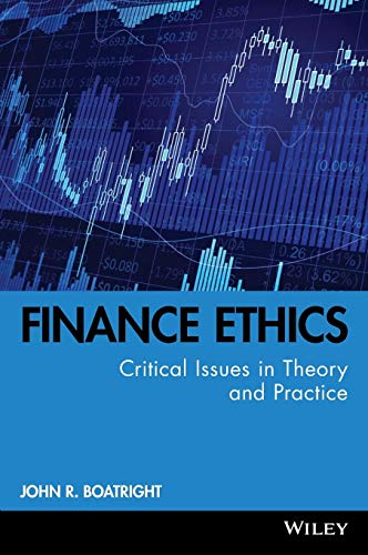 Finance Ethics: Critical Issues in Theory and Practice (Finance Theory And Practice)