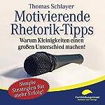 Motivierende Rhetorik-Tipps: Warum Kleinigkeiten einen großen Unterschied machen! | Thomas Schlayer