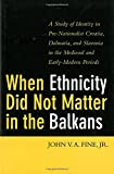 img - for When Ethnicity Did Not Matter in the Balkans: A Study of Identity in Pre-Nationalist Croatia, Dalmatia, and Slavonia in the Medieval and Early-Modern Periods book / textbook / text book