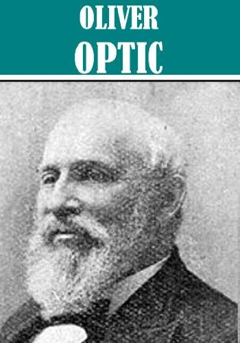 The Essential Oliver Optic Collection (34 books) [Illustrated]