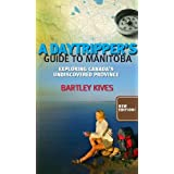 A Daytripper's Guide to Manitoba: Exploring Canada's Undiscovered Province by Bartley Kives (2010-04-18)
