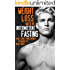Weight Loss With Intermittent Fasting: How I Went From Chubby Teenager To Male Model (Fat Loss For Men And Women, Body Recomposition, Fitness, Nutrition, ... (Intermittent Fasting, Quick Weight Loss)