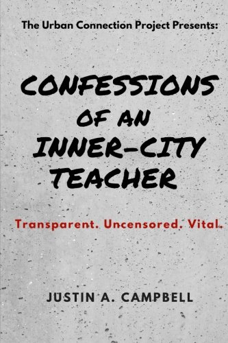Confessions of an Inner-City Teacher: Transparent. Uncensored. Vital