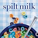 Spilt Milk: Devotions for Moms | Linda Vujnov
