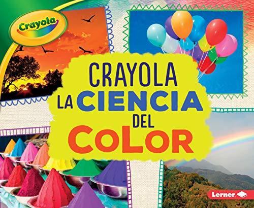 Crayola la ciencia del color / Crayola Science of Color (Crayola colorología / Crayola Colorology) (Spanish Edition)