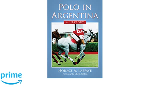 Laffaye, H: Polo in Argentina: Amazon.es: Laffaye, Horace A ...