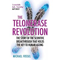 The Telomerase Revolution: The Story of the Scientific Breakthrough that Holds the Key to Human Ageing