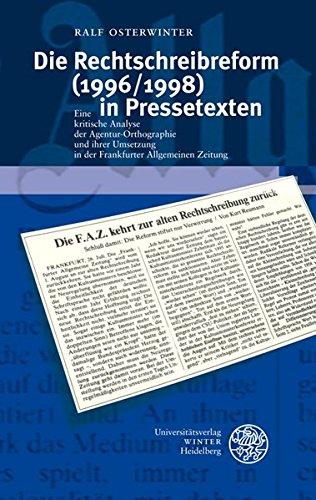 Die Rechtschreibreform (1996/1998) in Pressetexten: Eine kritische Analyse der Agentur-Orthographie und ihrer Umsetzung in der Frankfurter Allgemeinen ... Studien zur Linguistik /Germanistik, Band 39)